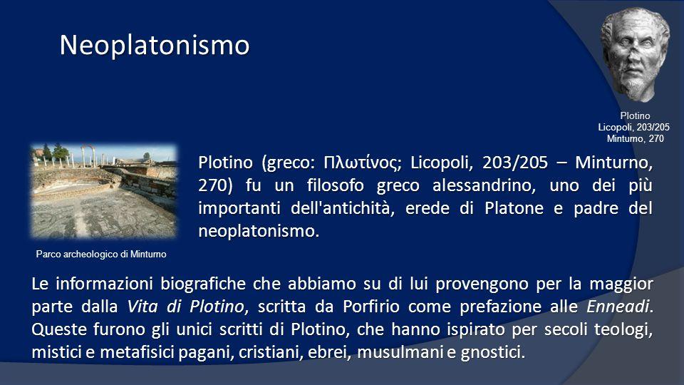 Neoplatonismo Neoplatonismo Plotino (greco: Πλωτίνος; Licopoli, 203/205 – Minturno, 270) fu un filosofo greco alessandrino, uno dei più importanti del