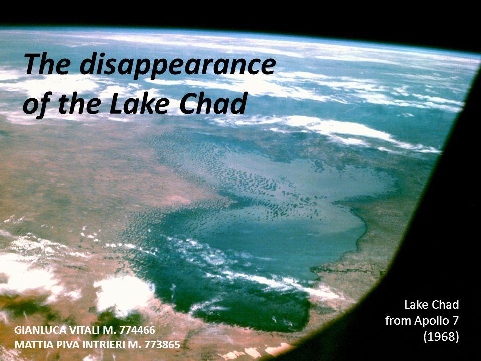 The disappearance of the Lake Chad Lake Chad from Apollo 7 (1968) GIANLUCA VITALI M. 774466 MATTIA PIVA INTRIERI M. 773865