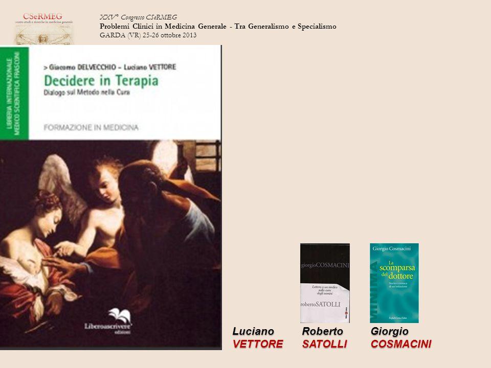 XXV° Congresso CSeRMEG Problemi Clinici in Medicina Generale - Tra Generalismo e Specialismo GARDA (VR) 25-26 ottobre 2013 con LucianoVETTORERobertoSATOLLIGiorgioCOSMACINI Una conversazione su : www.