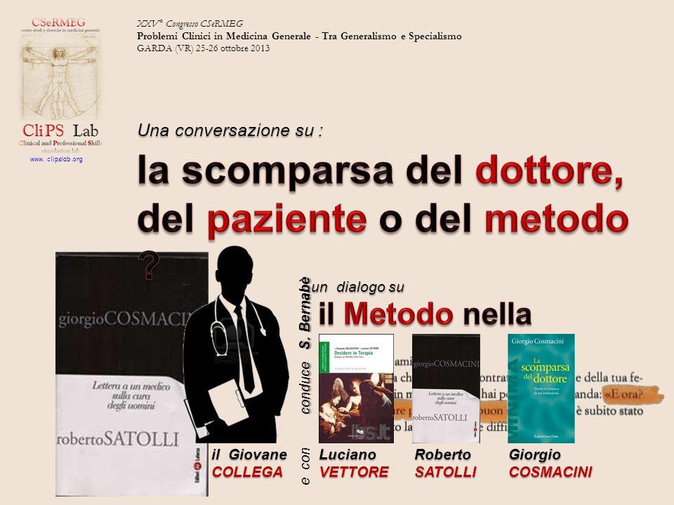 XXV° Congresso CSeRMEG Problemi Clinici in Medicina Generale - Tra Generalismo e Specialismo GARDA (VR) 25-26 ottobre 2013 e con Una conversazione su