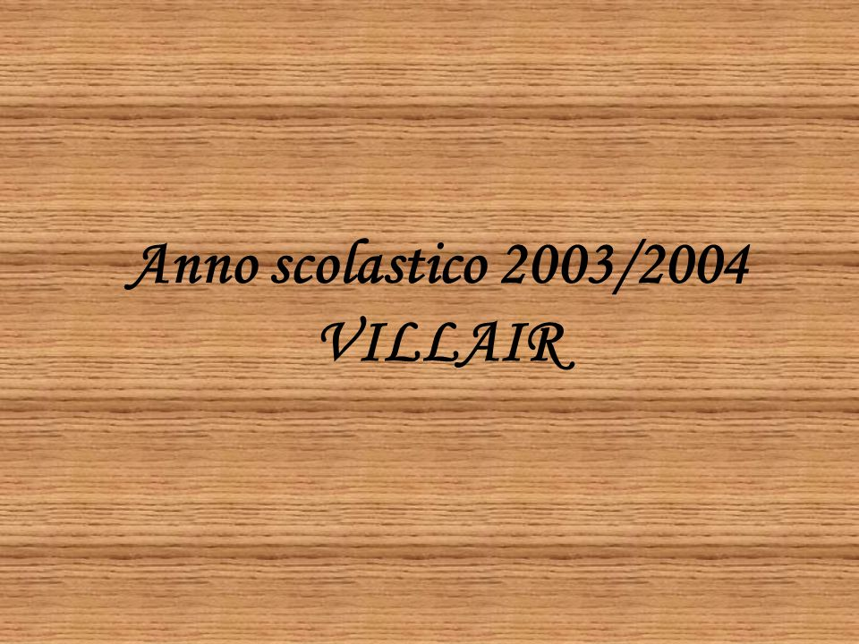 Anno scolastico 2003/2004 VILLAIR