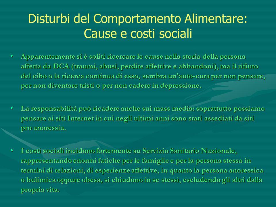 Disturbi del Comportamento Alimentare: Cause e costi sociali Apparentemente si è soliti ricercare le cause nella storia della persona affetta da DCA (