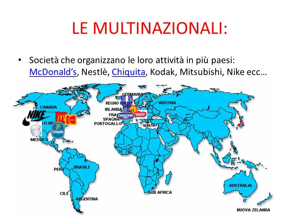 LE MULTINAZIONALI: Società che organizzano le loro attività in più paesi: McDonald's, Nestlè, Chiquita, Kodak, Mitsubishi, Nike ecc… McDonald'sChiquit