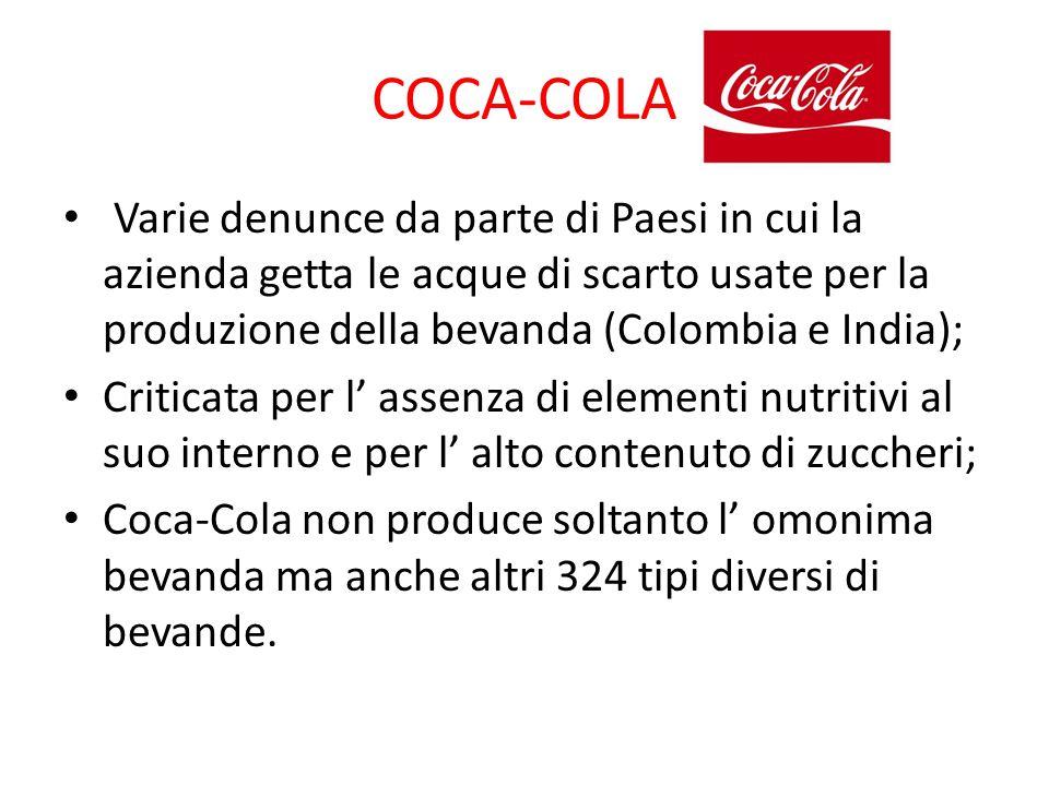 COCA-COLA Varie denunce da parte di Paesi in cui la azienda getta le acque di scarto usate per la produzione della bevanda (Colombia e India); Critica
