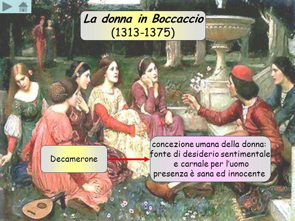 Decamerone La donna in Boccaccio (1313-1375) concezione umana della donna: fonte di desiderio sentimentale e carnale per l'uomo presenza è sana ed inn