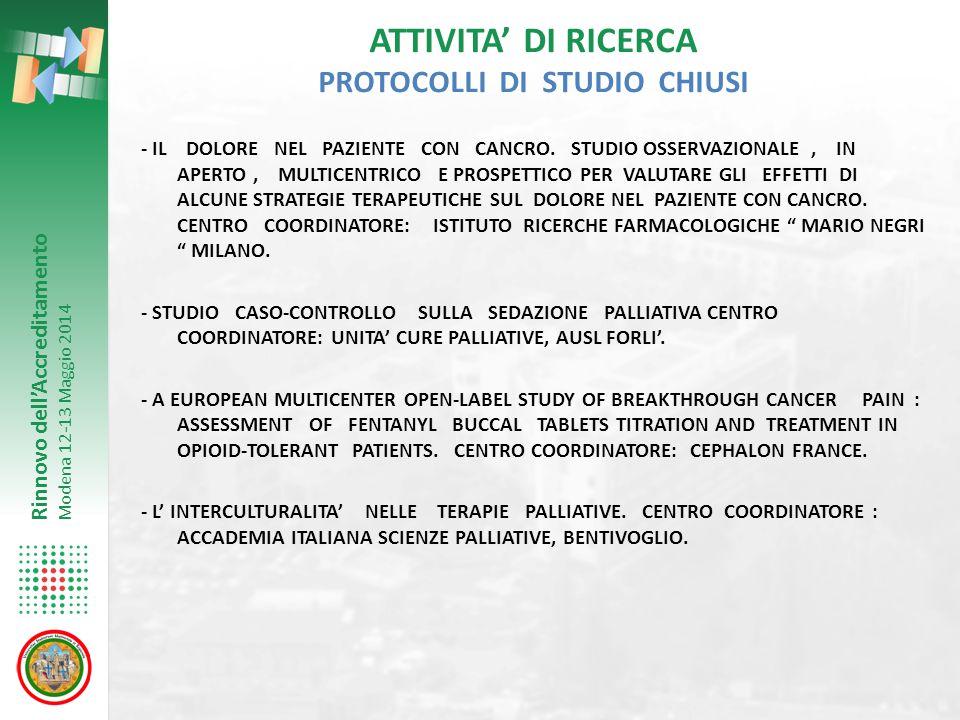 Rinnovo dell'Accreditamento Modena 12-13 Maggio 2014 ATTIVITA' DI RICERCA PROTOCOLLI DI STUDIO CHIUSI - IL DOLORE NEL PAZIENTE CON CANCRO. STUDIO OSSE