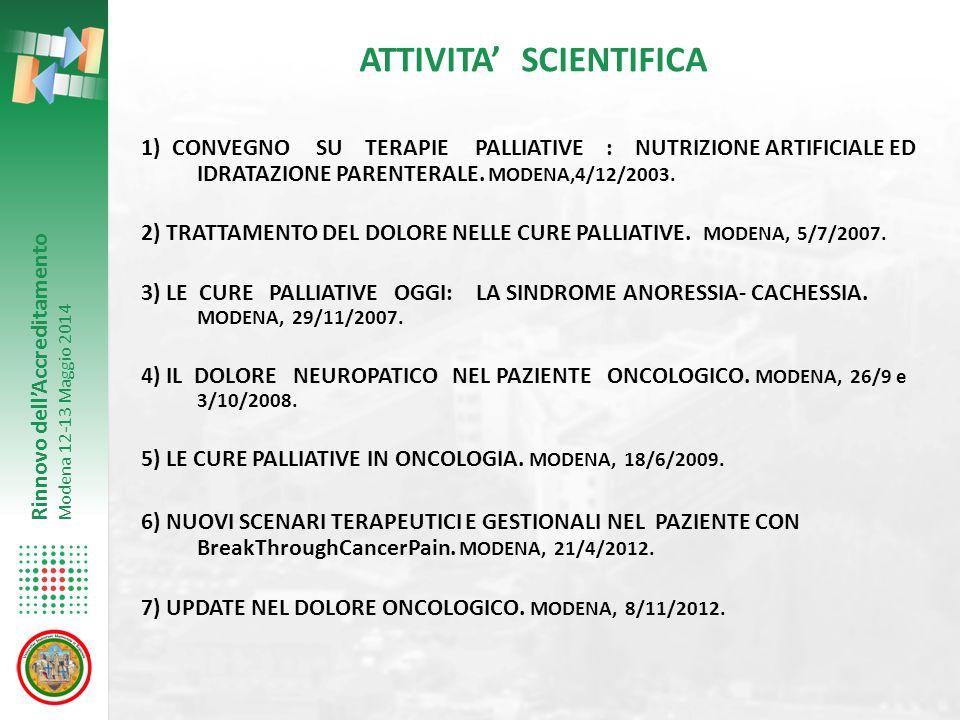 Rinnovo dell'Accreditamento Modena 12-13 Maggio 2014 ATTIVITA' SCIENTIFICA 1) CONVEGNO SU TERAPIE PALLIATIVE : NUTRIZIONE ARTIFICIALE ED IDRATAZIONE P