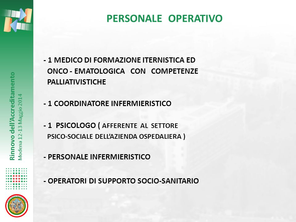 Rinnovo dell'Accreditamento Modena 12-13 Maggio 2014 PERSONALE OPERATIVO - 1 MEDICO DI FORMAZIONE ITERNISTICA ED ONCO - EMATOLOGICA CON COMPETENZE PAL