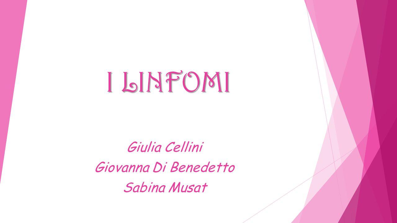 I LINFOMI Giulia Cellini Giovanna Di Benedetto Sabina Musat