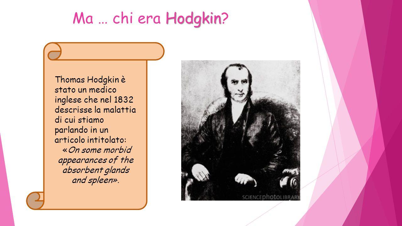 Hodgkin Ma … chi era Hodgkin.