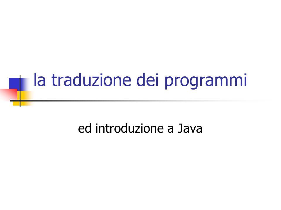 la traduzione dei programmi ed introduzione a Java