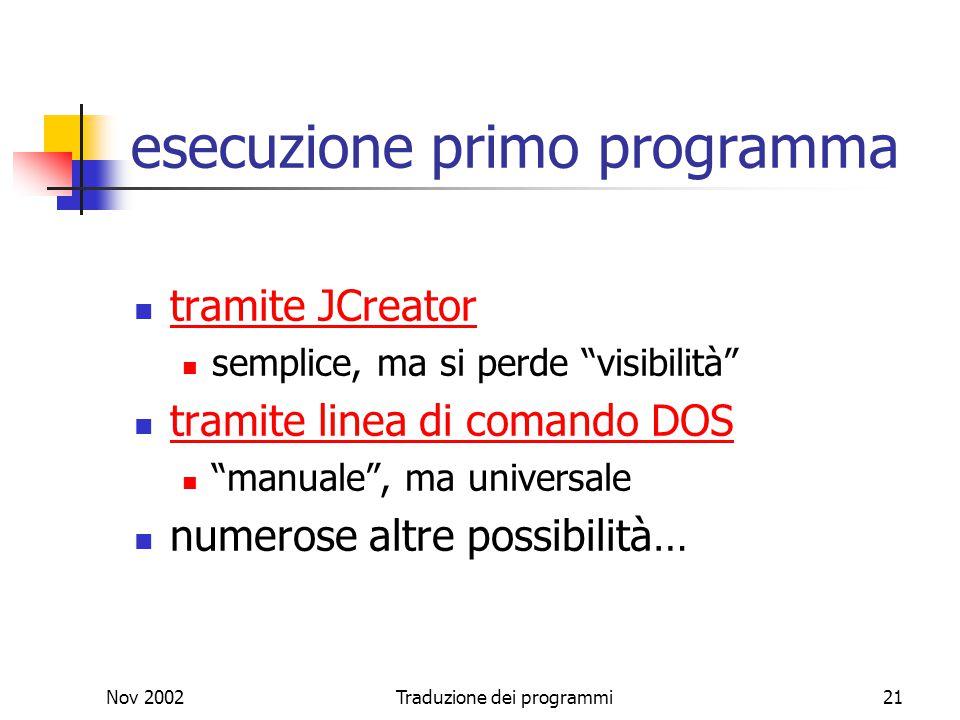 """Nov 2002Traduzione dei programmi21 esecuzione primo programma tramite JCreator semplice, ma si perde """"visibilità"""" tramite linea di comando DOS """"manual"""