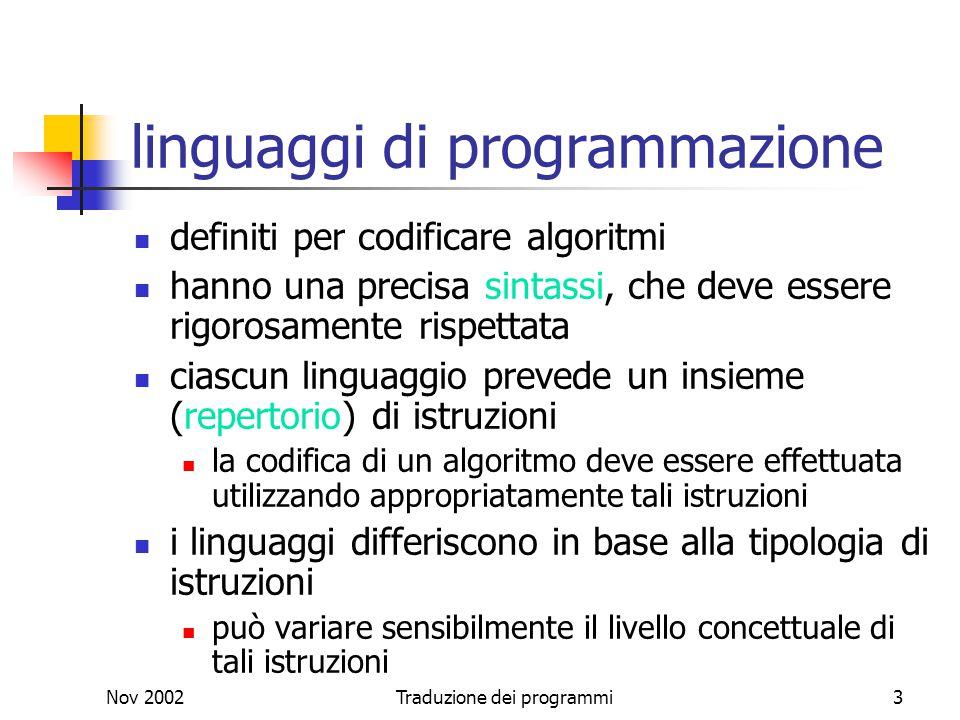 Nov 2002Traduzione dei programmi3 linguaggi di programmazione definiti per codificare algoritmi hanno una precisa sintassi, che deve essere rigorosame