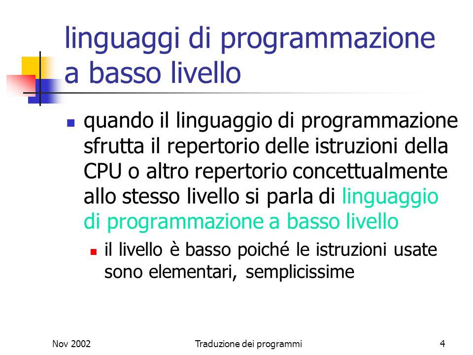 Nov 2002Traduzione dei programmi4 linguaggi di programmazione a basso livello quando il linguaggio di programmazione sfrutta il repertorio delle istru