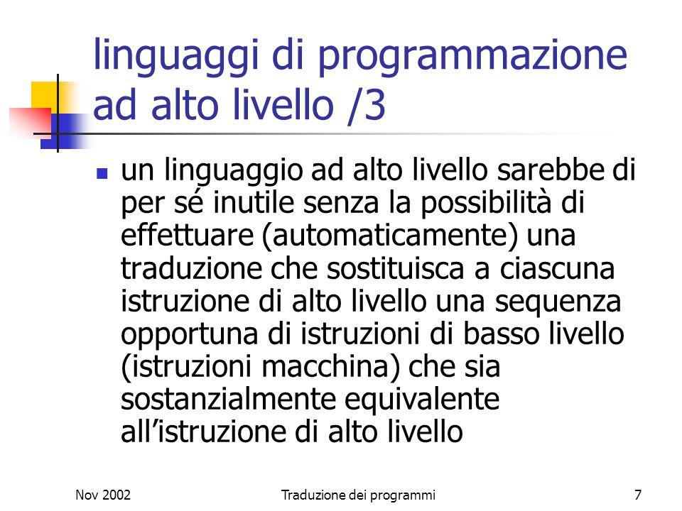 Nov 2002Traduzione dei programmi7 linguaggi di programmazione ad alto livello /3 un linguaggio ad alto livello sarebbe di per sé inutile senza la poss