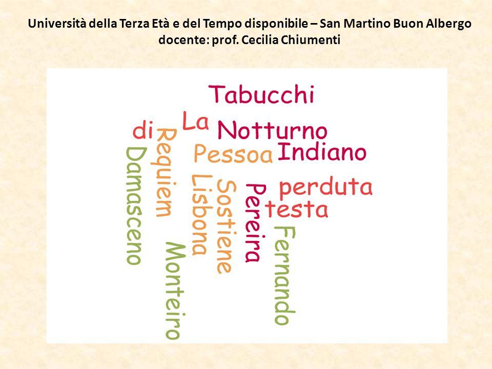 Università della Terza Età e del Tempo disponibile – San Martino Buon Albergo docente: prof. Cecilia Chiumenti Sostiene Pereira Antonio Tabucchi