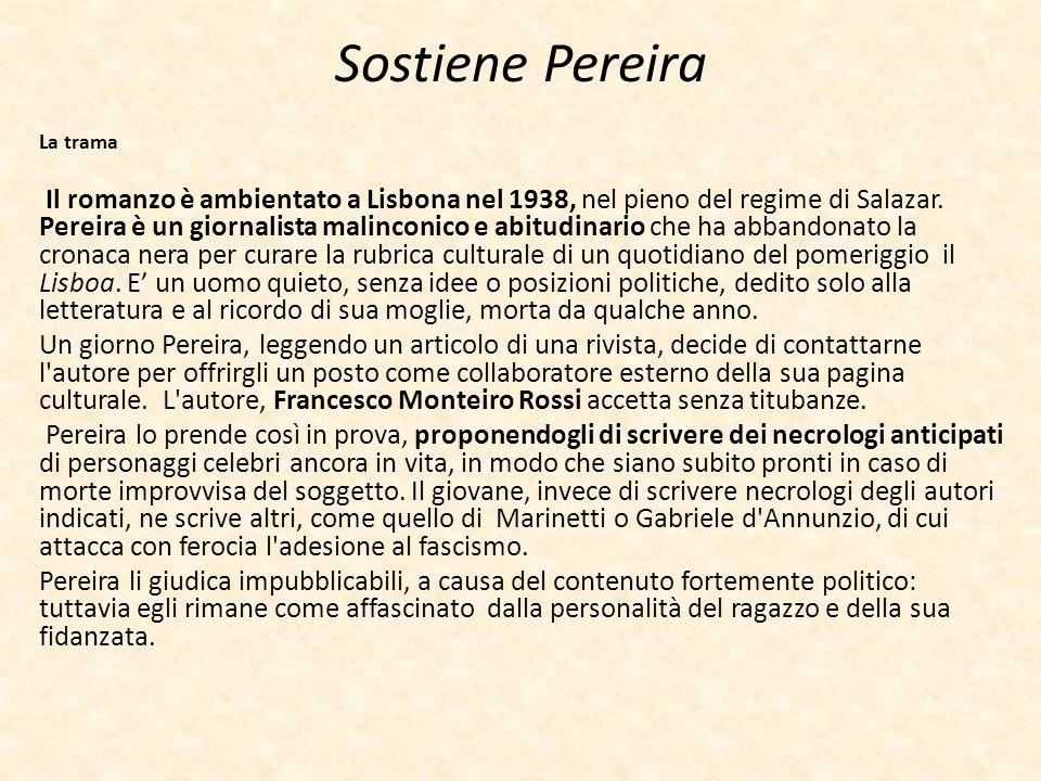 Sostiene Pereira La trama Il romanzo è ambientato a Lisbona nel 1938, nel pieno del regime di Salazar. Pereira è un giornalista malinconico e abitudin