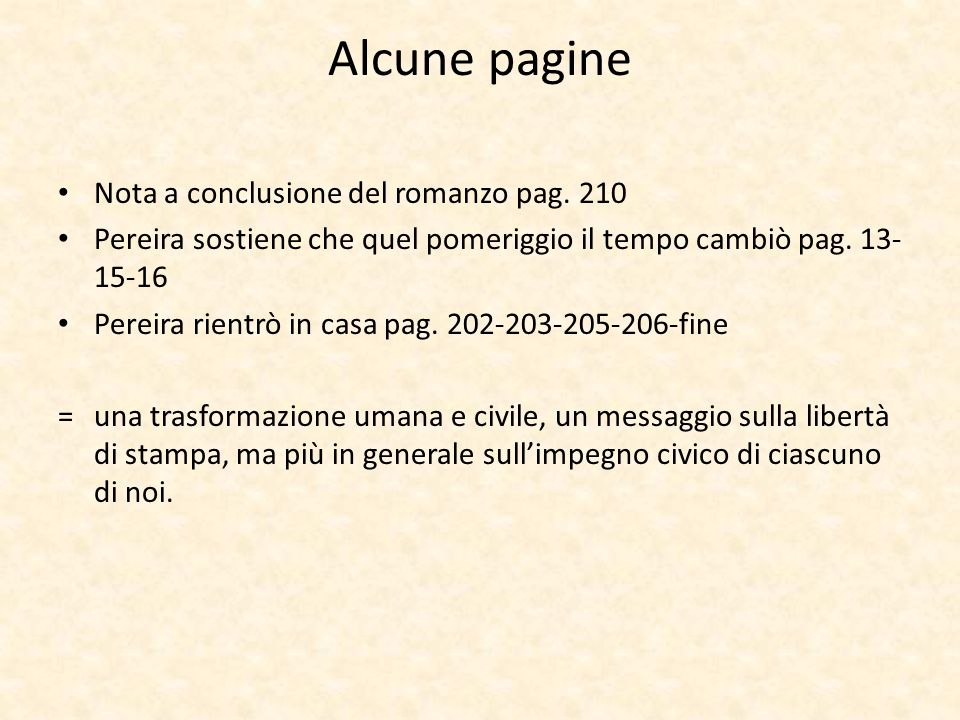 Alcune pagine Nota a conclusione del romanzo pag. 210 Pereira sostiene che quel pomeriggio il tempo cambiò pag. 13- 15-16 Pereira rientrò in casa pag.