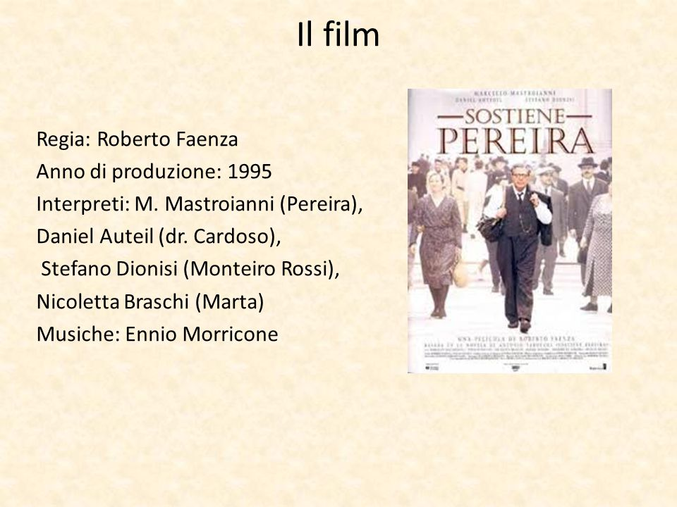Il film Regia: Roberto Faenza Anno di produzione: 1995 Interpreti: M. Mastroianni (Pereira), Daniel Auteil (dr. Cardoso), Stefano Dionisi (Monteiro Ro