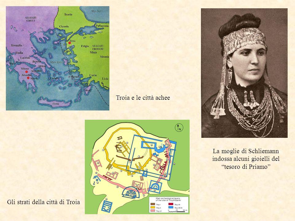 Gli strati della città di Troia Troia e le città achee La moglie di Schliemann indossa alcuni gioielli del tesoro di Priamo