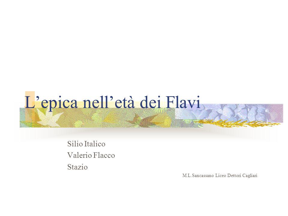 L'epica nell'età dei Flavi Silio Italico Valerio Flacco Stazio M.L.Sancassano Liceo Dettori Cagliari