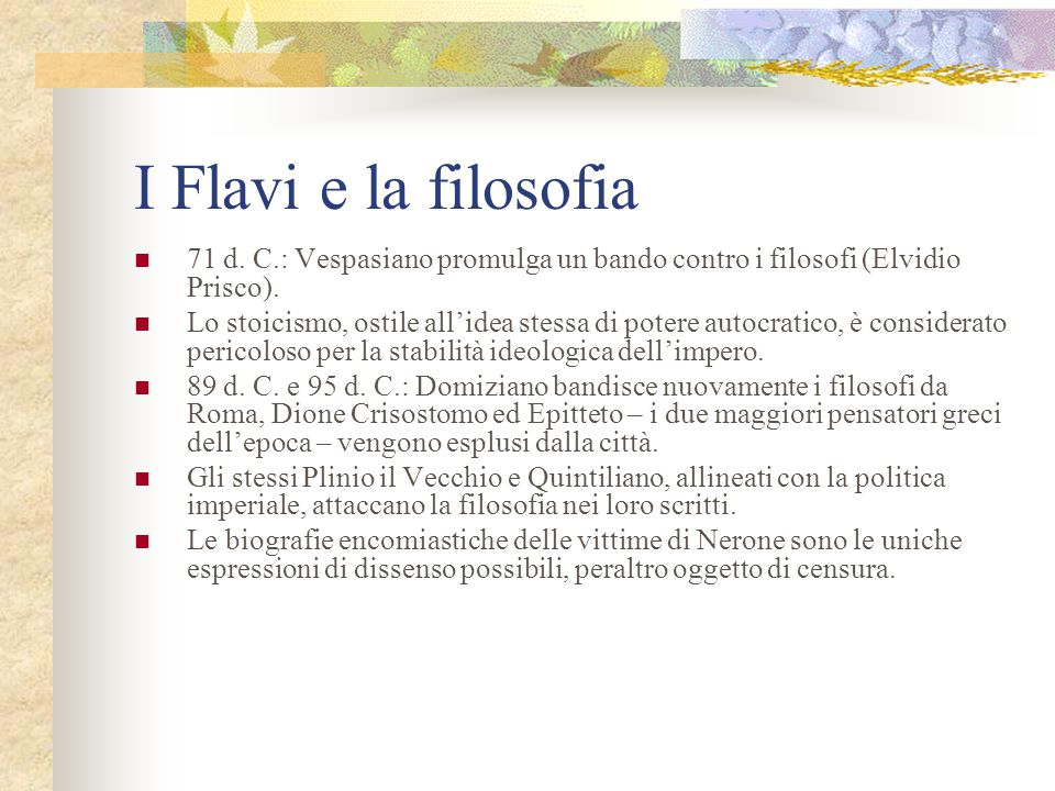 I Flavi e la filosofia 71 d. C.: Vespasiano promulga un bando contro i filosofi (Elvidio Prisco). Lo stoicismo, ostile all'idea stessa di potere autoc