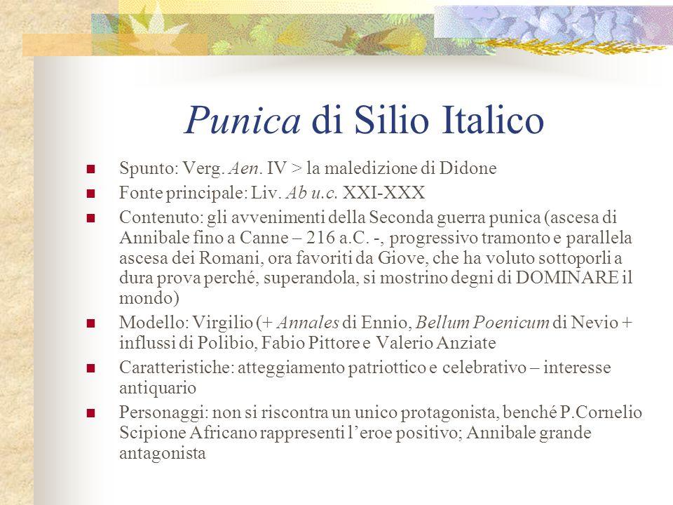 Punica di Silio Italico Spunto: Verg. Aen. IV > la maledizione di Didone Fonte principale: Liv. Ab u.c. XXI-XXX Contenuto: gli avvenimenti della Secon