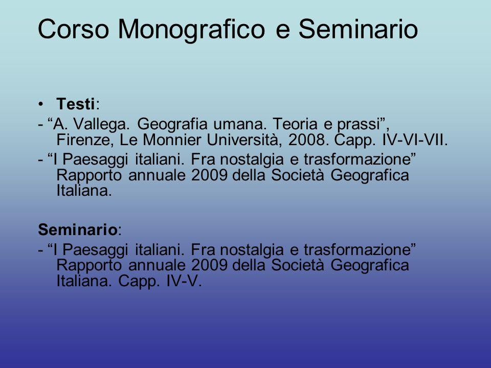 """Corso Monografico e Seminario Testi: - """"A. Vallega. Geografia umana. Teoria e prassi"""", Firenze, Le Monnier Università, 2008. Capp. IV-VI-VII. - """"I Pae"""