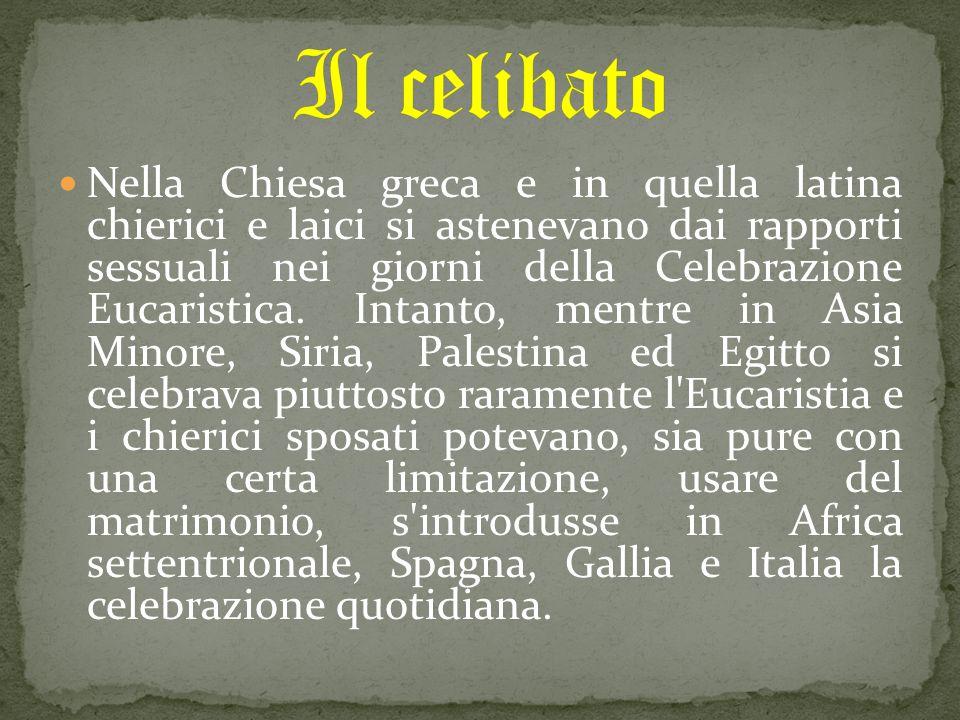Nella Chiesa greca e in quella latina chierici e laici si astenevano dai rapporti sessuali nei giorni della Celebrazione Eucaristica. Intanto, mentre