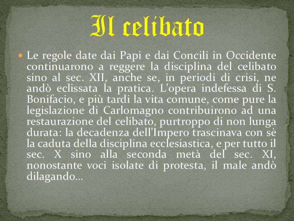 Le regole date dai Papi e dai Concili in Occidente continuarono a reggere la disciplina del celibato sino al sec. XII, anche se, in periodi di crisi,