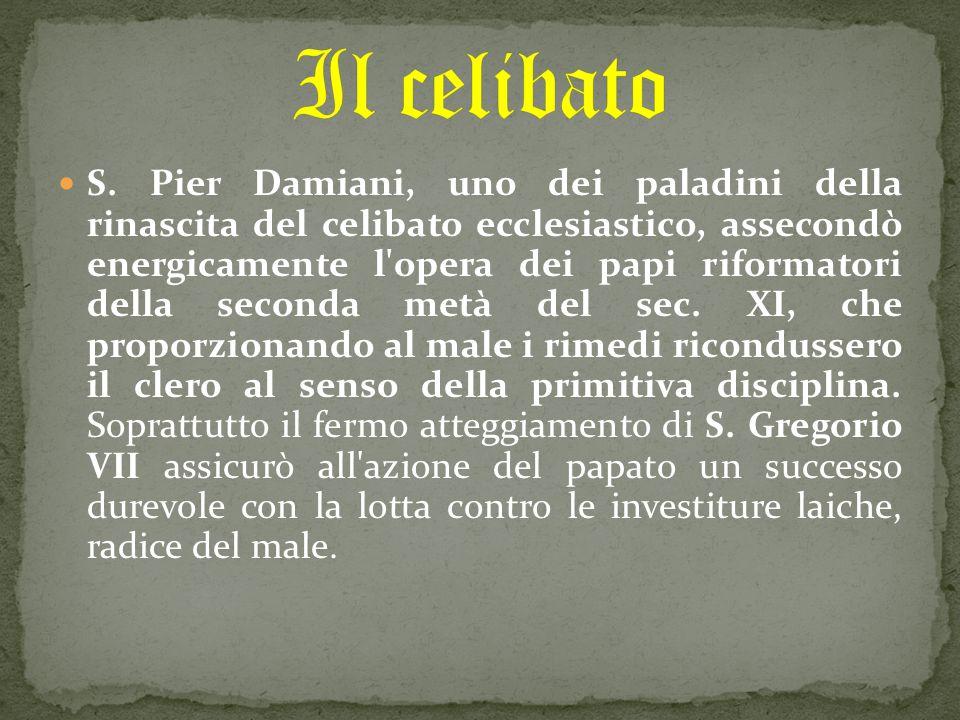 S. Pier Damiani, uno dei paladini della rinascita del celibato ecclesiastico, assecondò energicamente l'opera dei papi riformatori della seconda metà