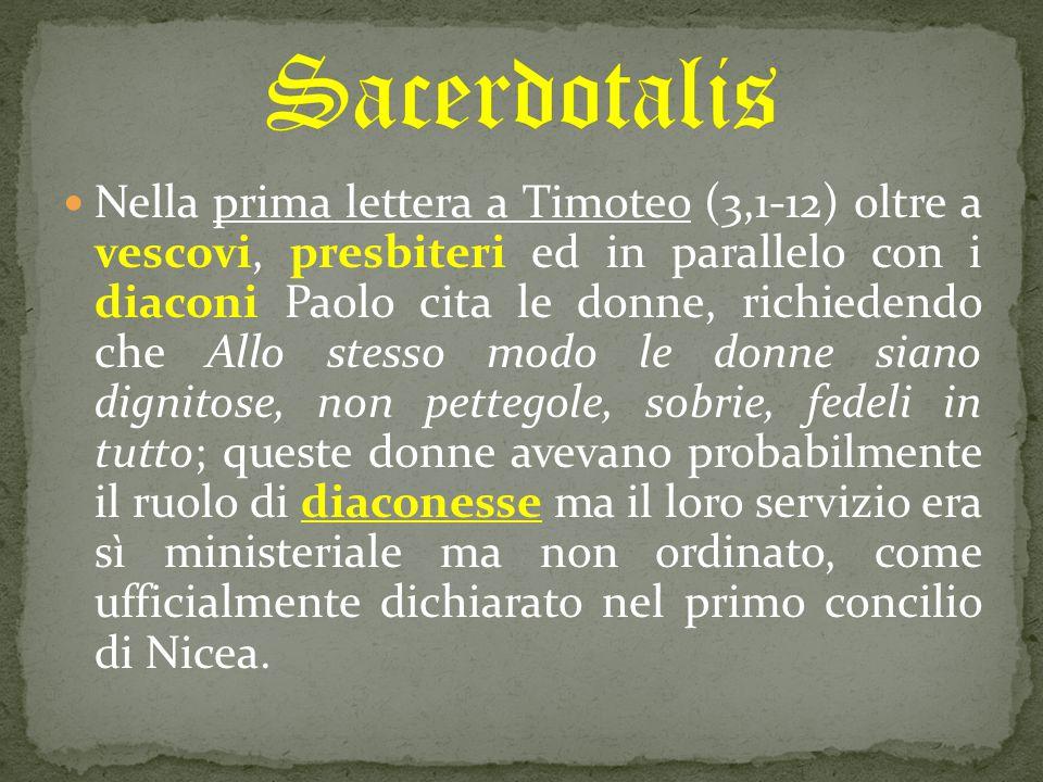 Nella prima lettera a Timoteo (3,1-12) oltre a vescovi, presbiteri ed in parallelo con i diaconi Paolo cita le donne, richiedendo che Allo stesso modo