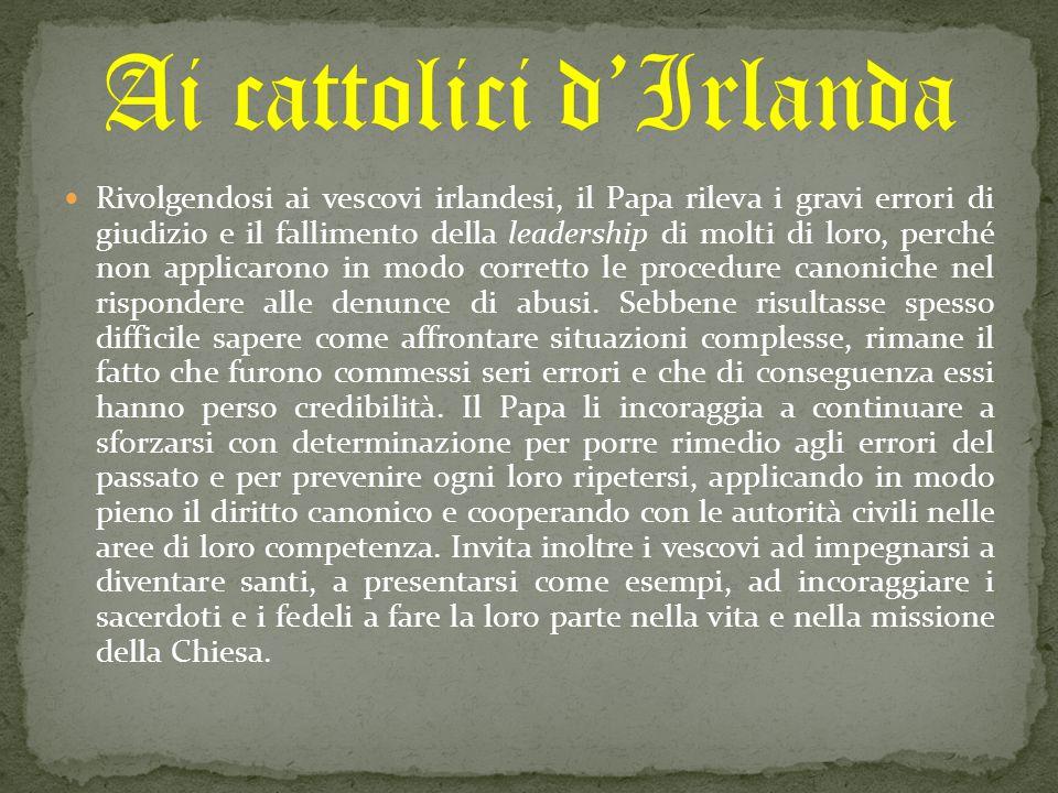 Rivolgendosi ai vescovi irlandesi, il Papa rileva i gravi errori di giudizio e il fallimento della leadership di molti di loro, perché non applicarono