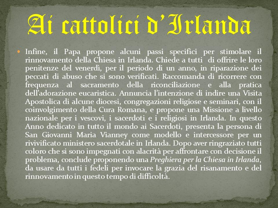 Infine, il Papa propone alcuni passi specifici per stimolare il rinnovamento della Chiesa in Irlanda. Chiede a tutti di offrire le loro penitenze del