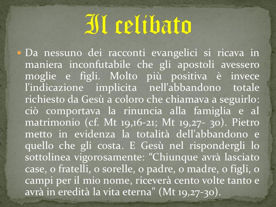 Da nessuno dei racconti evangelici si ricava in maniera inconfutabile che gli apostoli avessero moglie e figli. Molto più positiva è invece l'indicazi