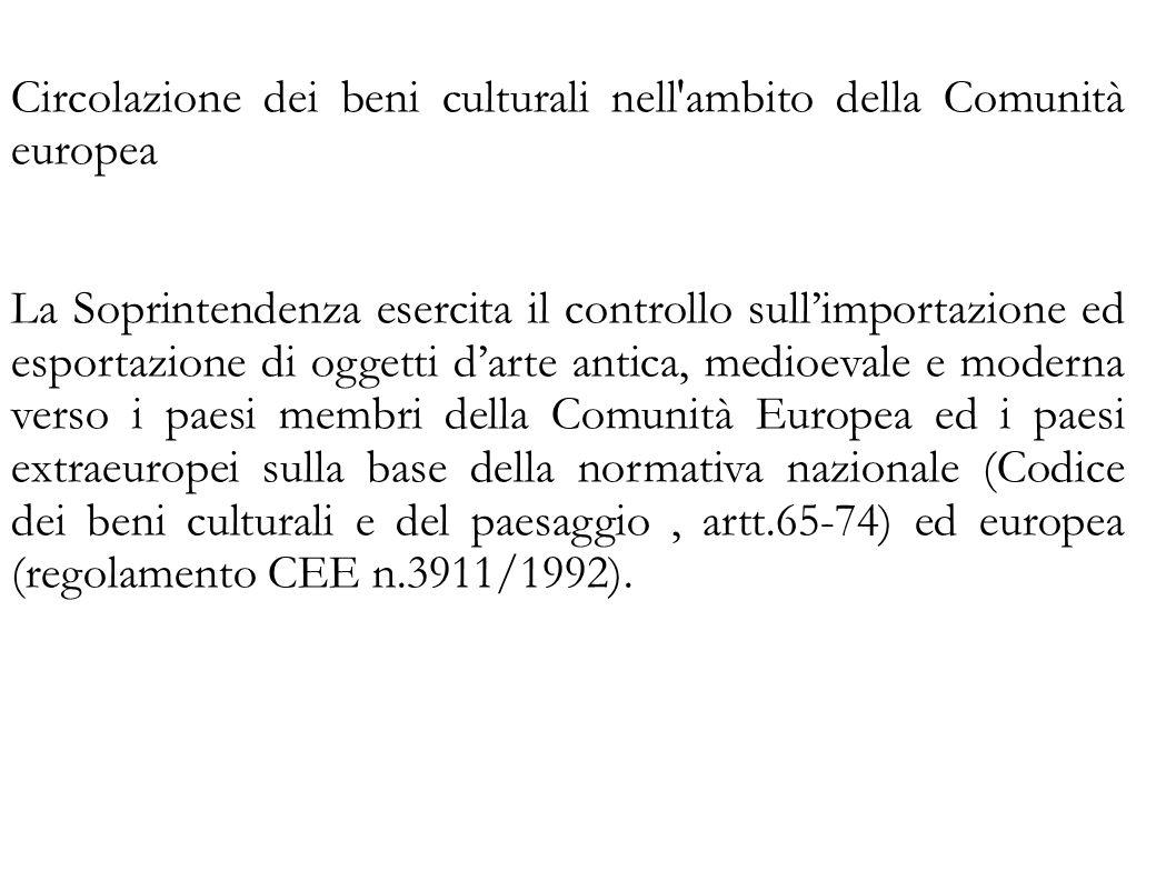 Circolazione dei beni culturali nell'ambito della Comunità europea La Soprintendenza esercita il controllo sull'importazione ed esportazione di oggett