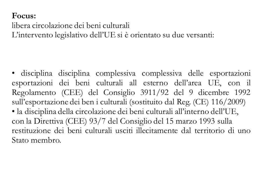 Focus: libera circolazione dei beni culturali L'intervento legislativo dell'UE si è orientato su due versanti: disciplina disciplina complessiva compl