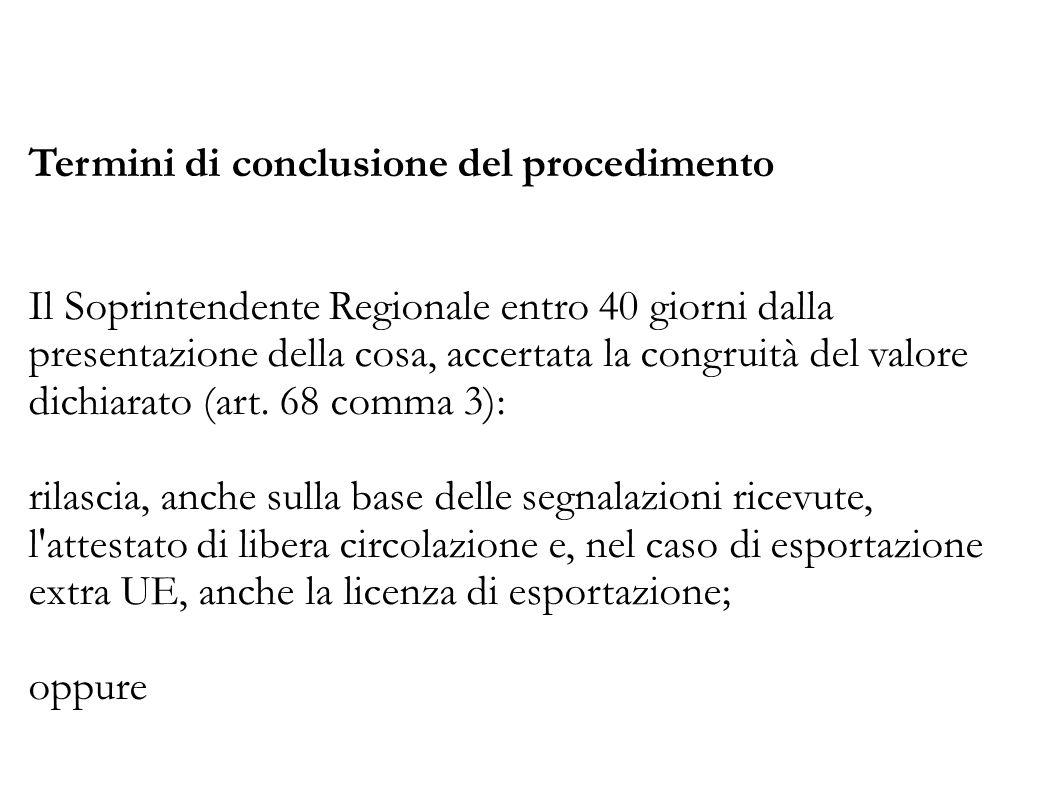 Termini di conclusione del procedimento Il Soprintendente Regionale entro 40 giorni dalla presentazione della cosa, accertata la congruità del valore