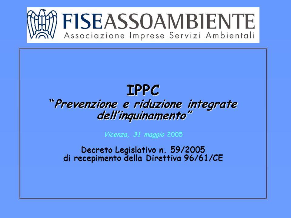 IPPC Prevenzione e riduzione integrate dell'inquinamento IPPC Prevenzione e riduzione integrate dell'inquinamento Vicenza, 31 maggio 2005 Decreto Legislativo n.