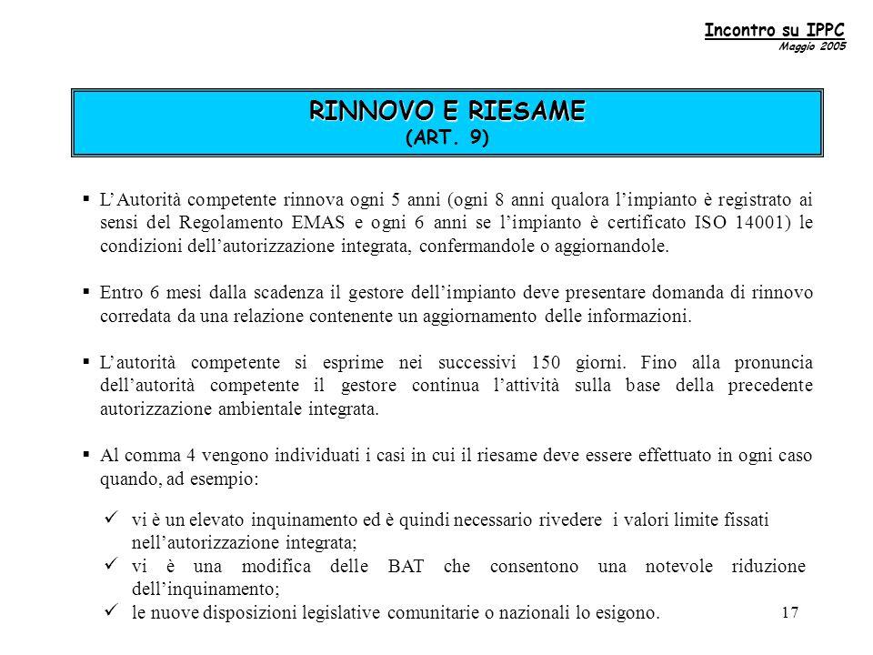 17  L'Autorità competente rinnova ogni 5 anni (ogni 8 anni qualora l'impianto è registrato ai sensi del Regolamento EMAS e ogni 6 anni se l'impianto è certificato ISO 14001) le condizioni dell'autorizzazione integrata, confermandole o aggiornandole.