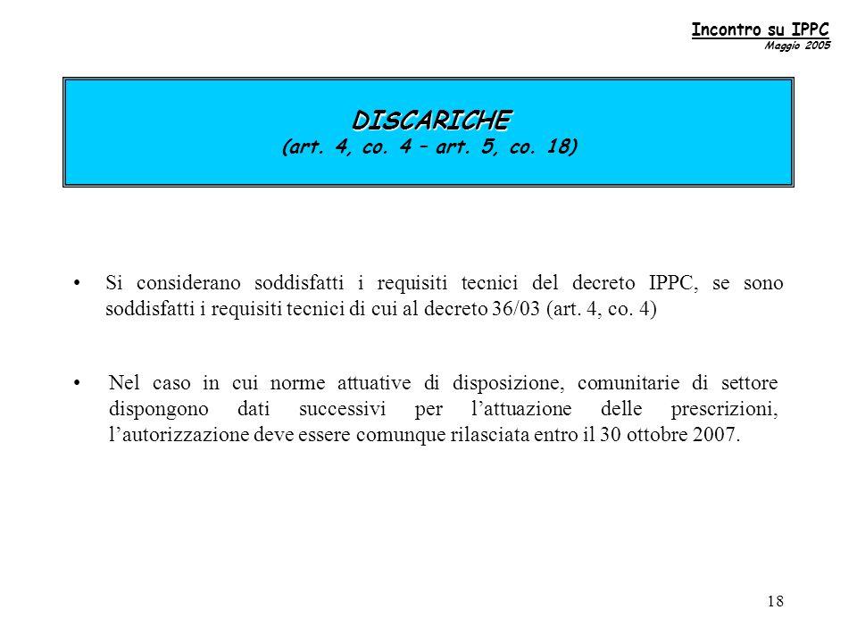 18 Si considerano soddisfatti i requisiti tecnici del decreto IPPC, se sono soddisfatti i requisiti tecnici di cui al decreto 36/03 (art.