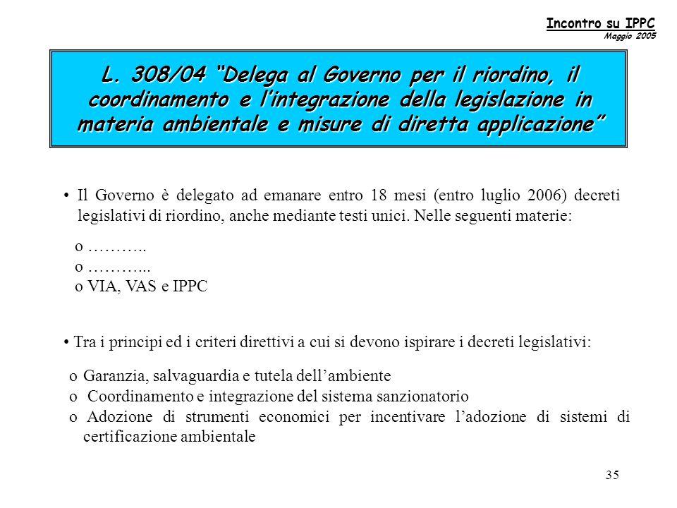 35 Il Governo è delegato ad emanare entro 18 mesi (entro luglio 2006) decreti legislativi di riordino, anche mediante testi unici.