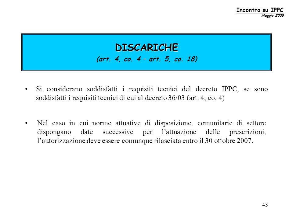 43 Si considerano soddisfatti i requisiti tecnici del decreto IPPC, se sono soddisfatti i requisiti tecnici di cui al decreto 36/03 (art.