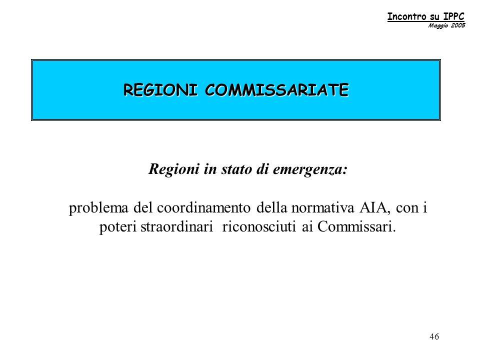 46 REGIONI COMMISSARIATE Regioni in stato di emergenza: problema del coordinamento della normativa AIA, con i poteri straordinari riconosciuti ai Commissari.
