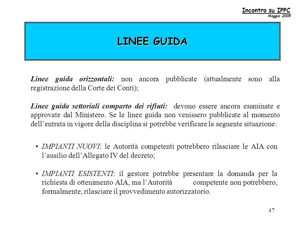 47 LINEE GUIDA Linee guida orizzontali: non ancora pubblicate (attualmente sono alla registrazione della Corte dei Conti); Linee guida settoriali comparto dei rifiuti: devono essere ancora esaminate e approvate dal Ministero.