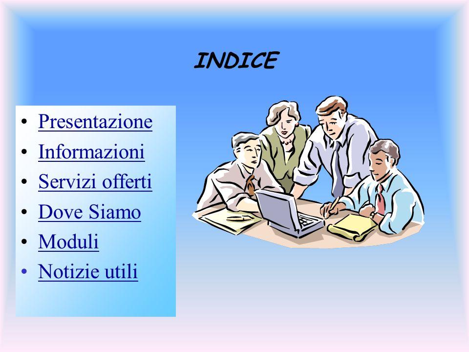 Presentazione Informazioni Servizi offerti Dove Siamo Moduli Notizie utili INDICE