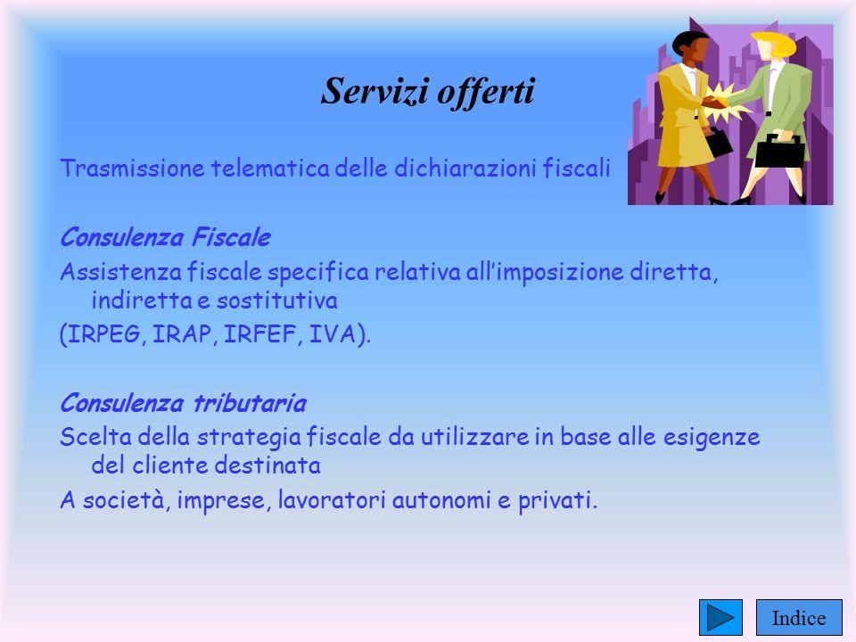 Servizi offerti Trasmissione telematica delle dichiarazioni fiscali Consulenza Fiscale Assistenza fiscale specifica relativa all'imposizione diretta,
