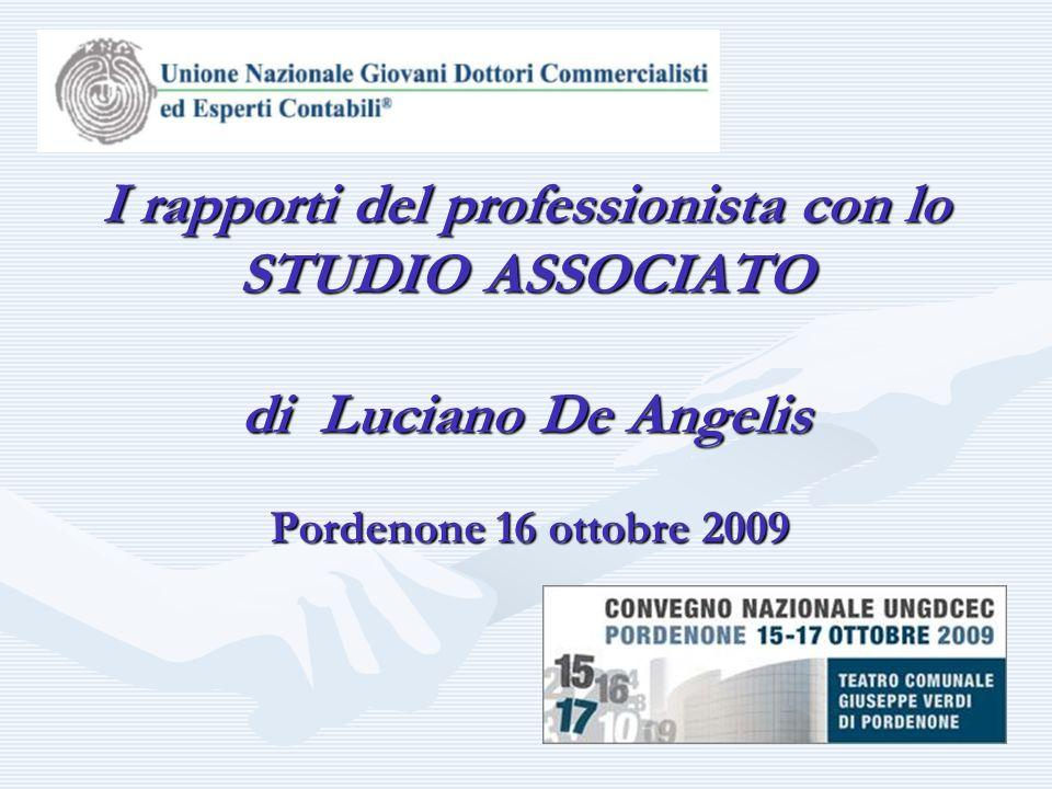 Pordenone 16 ottobre 2009 I rapporti del professionista con lo STUDIO ASSOCIATO di Luciano De Angelis
