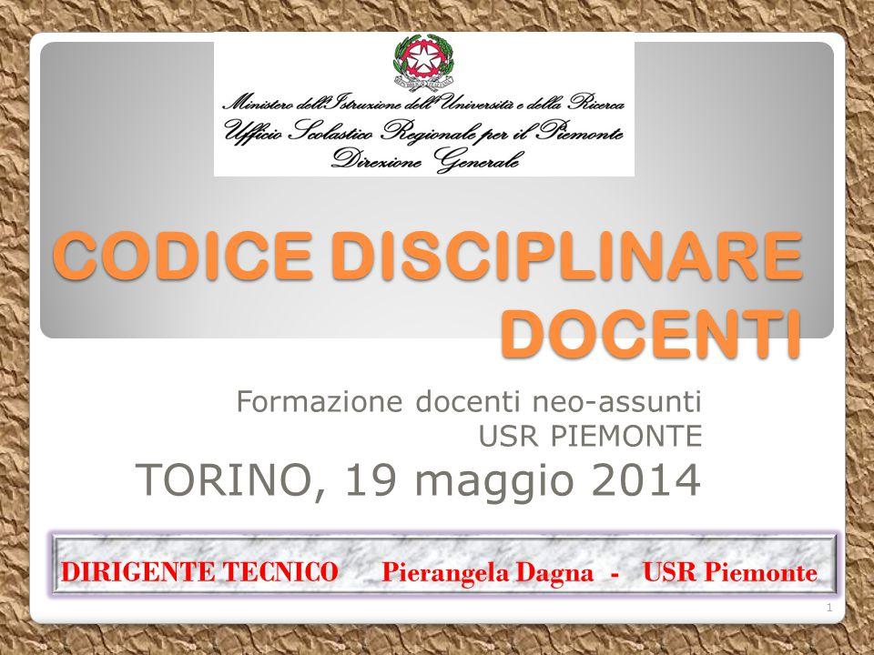 CODICE DISCIPLINARE DOCENTI Formazione docenti neo-assunti USR PIEMONTE TORINO, 19 maggio 2014 DIRIGENTE TECNICO Pierangela Dagna - USR Piemonte 1