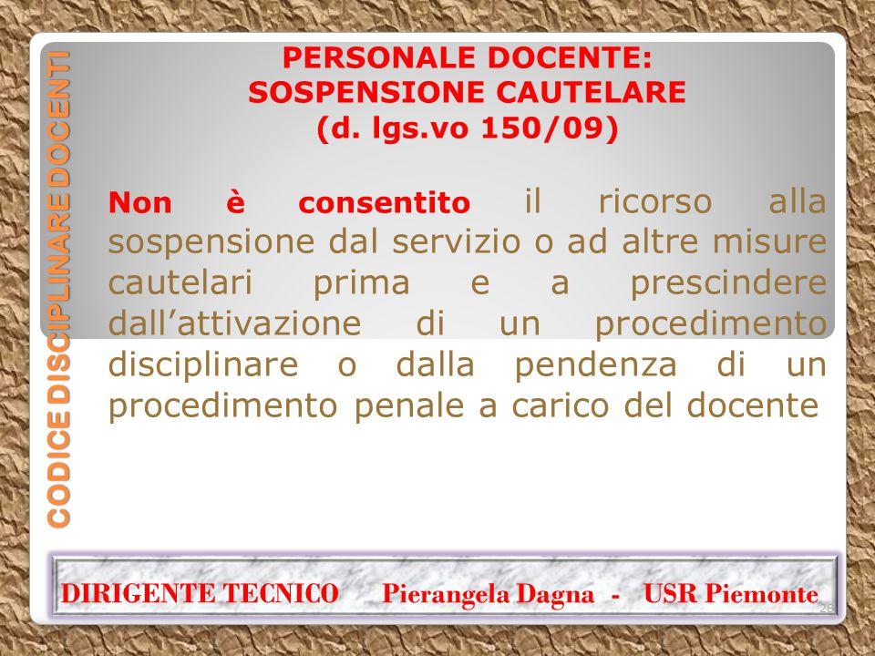 CODICE DISCIPLINARE DOCENTI PERSONALE DOCENTE: SOSPENSIONE CAUTELARE (d. lgs.vo 150/09) Non è consentito il ricorso alla sospensione dal servizio o ad